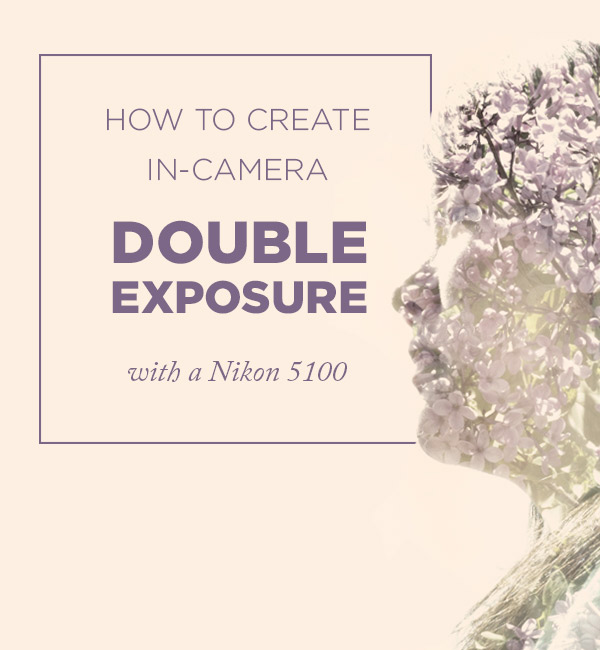 How to create in-camera double exposure on a Nikon 5100